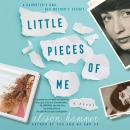 Little Pieces of Me: A Novel Audiobook