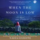 When the Moon Is Low: A Novel Audiobook
