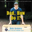 Dad, How Do I?: Practical 'Dadvice' for Everyday Tasks and Successful Living Audiobook