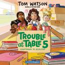 Trouble at Table 5 #6: Countdown to Disaster Audiobook