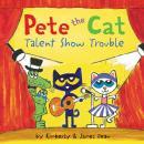 Pete the Cat: Talent Show Trouble Audiobook