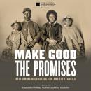 Make Good the Promises: Reclaiming Reconstruction and Its Legacies Audiobook