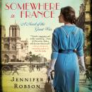 Somewhere in France: A Novel of the Great War Audiobook
