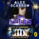 TimeRiders: City of Shadows (Book 6), Alex Scarrow