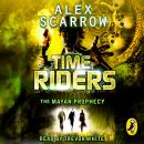 TimeRiders: The Mayan Prophecy (Book 8), Alex Scarrow