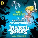Unlikely Adventures of Mabel Jones: Tom Fletcher Book Club Title 2018, Will Mabbitt