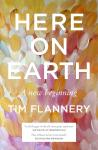 Here on Earth: A New Beginning, Tim Flannery