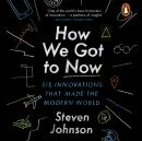 How We Got to Now: Six Innovations that Made the Modern World Audiobook