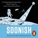 Soonish: Ten Emerging Technologies That Will Improve and/or Ruin Everything, Zach Weinersmith, Dr. Kelly Weinersmith