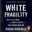 White Fragility: Why It's So Hard for White People to Talk About Racism Audiobook