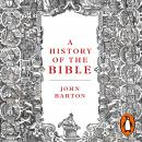 History of the Bible: The Book and Its Faiths, John Barton