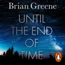 Until the End of Time: Mind, Matter, and Our Search for Meaning in an Evolving Universe Audiobook