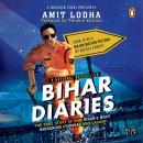 Bihar Diaries: The True Story of How Bihar's Most Dangerous Criminal Was Caught Audiobook
