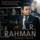 Notes of a Dream: The Authorized Biography of AR Rahman Audiobook