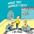 What Pet Should I Get?, Dr. Seuss