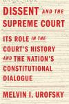 Dissent and the Supreme Court: Its Role in the Court's History and the Nation's Constitutional Dialogue, Melvin I. Urofsky