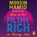 How to Get Filthy Rich In Rising Asia, Mohsin Hamid