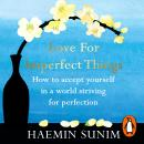 Love for Imperfect Things: How to Accept Yourself in a World Striving for Perfection Audiobook