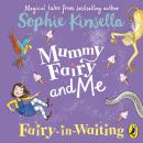 Mummy Fairy and Me: Fairy-in-Waiting: Fairy-in-Waiting Audiobook