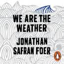 We are the Weather: Saving the Planet Begins at Breakfast Audiobook
