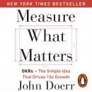 Measure What Matters: OKRs: The Simple Idea that Drives 10x Growth Audiobook