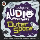 Outer Space: Ladybird Audio Adventures Audiobook