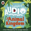 The Animal Kingdom: Ladybird Audio Adventures Audiobook