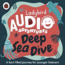Deep Sea Dive: Ladybird Audio Adventures Audiobook