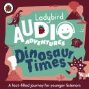 Dinosaur Times: Ladybird Audio Adventures Audiobook