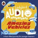 Amazing Vehicles: Ladybird Audio Adventures Audiobook