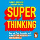 Super Thinking: Upgrade Your Reasoning and Make Better Decisions with Mental Models Audiobook