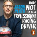 How Not to Be a Professional Racing Driver Audiobook
