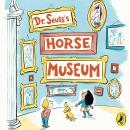 Dr. Seuss's Horse Museum Audiobook
