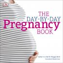The Day-by-Day Pregnancy Book: Count Down Your Pregnancy Day by Day with Advice From a Team of Exper Audiobook