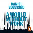 A World Without Work: Technology, Automation and How We Should Respond Audiobook