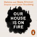 Our House is on Fire: Scenes of a Family and a Planet in Crisis Audiobook