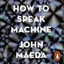 How to Speak Machine: Laws of Design for a Digital Age Audiobook