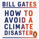 How to Avoid a Climate Disaster: The Solutions We Have and the Breakthroughs We Need Audiobook