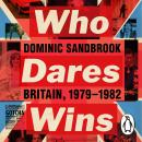 Who Dares Wins: Britain, 1979-1982 Audiobook