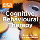 The Idiot's Guide Cognitive Behavioral Therapy: Valuable Advice on Developing Coping Skills and Tech Audiobook