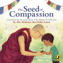 The Seed of Compassion: Lessons from the Life and Teachings of His Holiness the Dalai Lama Audiobook