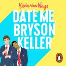 Date Me, Bryson Keller Audiobook