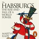 The Habsburgs: The Rise and Fall of a World Power Audiobook