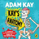 Kay's Anatomy: A Complete (and Completely Disgusting) Guide to the Human Body Audiobook
