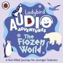 The Frozen World: Ladybird Audio Adventures Audiobook