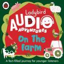 On the Farm: Ladybird Audio Adventures Audiobook