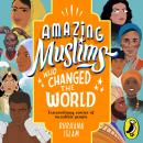 Amazing Muslims Who Changed the World Audiobook