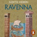 Ravenna: Capital of Empire, Crucible of Europe Audiobook