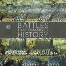 Battles That Changed History: Epic Conflicts Explored and Explained Audiobook