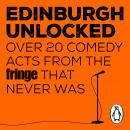 Edinburgh Unlocked: Over 20 Comedy Acts From the Fringe that Never Was Audiobook